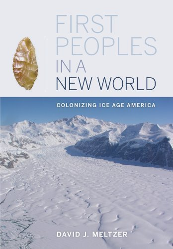First Peoples in a New World: Colonizing Ice Age America 1st (first) Edition by Meltzer, David J. published by University of California Press (2010)
