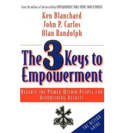 [(The 3 Keys to Empowerment: Release the Power within People for Astonishing Results )] [Author: Kenneth H. Blanchard] [May-2001]