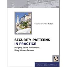 Security Patterns in Practice: Designing Secure Architectures Using Software Patterns (Wiley Series in Software Design Patterns)