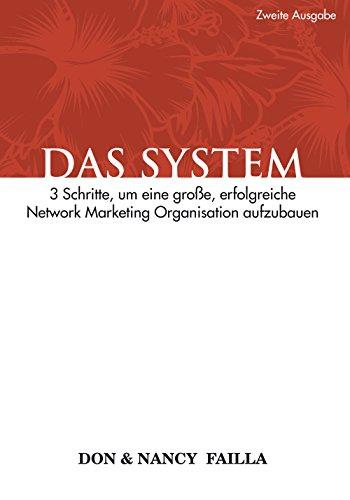 Das System: 3 Schritte, um eine große, erfolgreiche Network Marketing Organistation auzubauen (Marketing-system)