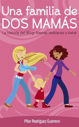 Una familia de dos mamás. La historia del blog: Mamás lesbianas y bebé por Pilar Rodríguez Guerrero