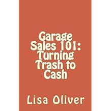 Garage Sales 101: Turning Trash to Cash by Lisa Oliver (2012-03-03)