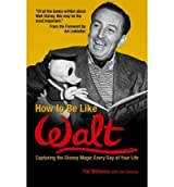[(How to be Like Walt: Capturing the Disney Magic Every Day of Your Life )] [Author: Pat Williams] [Jan-2005]
