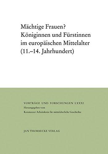 Mächtige Frauen?: Königinnen und Fürstinnen im europäischen Mittelalter (11.–14. Jahrhundert) (Vorträge und Forschungen, Band 81)