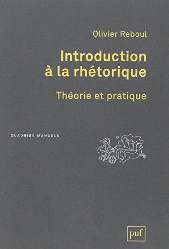 Introduction à la rhétorique : Théorie et pratique
