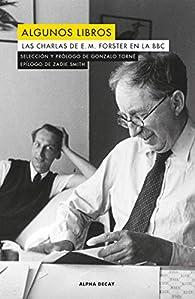 Algunos libros. Las charlas de E. M. Forster en la BBC par  E.M. (Erward Morgan) Forster