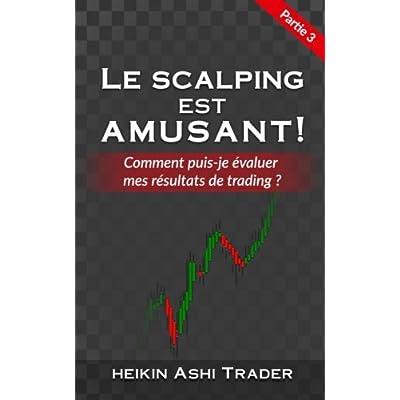 Le Scalping est Amusant ! 3: Partie  3 : Comment puis-je évaluer mes résultats de trading ?
