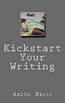 Kickstart Your Writing: Harness Creative Tools to Writing Techniques (12 Step Guides to Writing) by [Belli, Anita]
