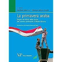 La primavera araba. Origini ed effetti delle rivolte che stanno cambiando il Medio Oriente (Relazioni internazionali e scienza politica. ASERI)