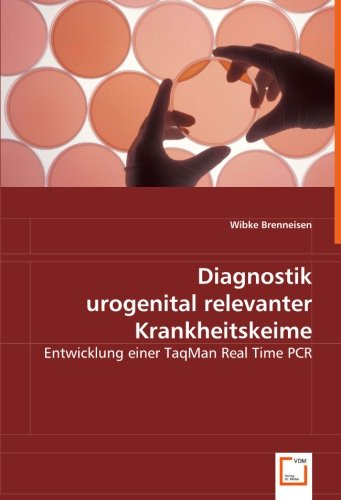 Diagnostik urogenital relevanter Krankheitskeime: Entwicklung einer TaqMan Real Time PCR