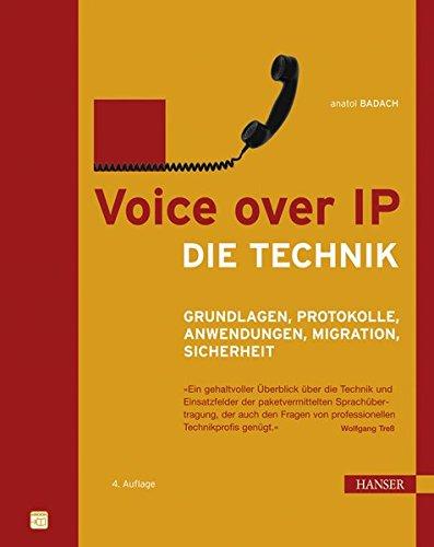 Voice over IP - Die Technik: Grundlagen, Protokolle, Anwendungen, Migration, Sicherheit