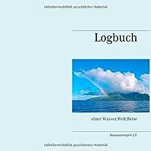 Logbuch: einer Wasser.Welt.Reise (Blauwassersegeln 2.0)