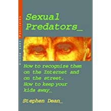 Sexual Predators: How to Recognize Them on the Internet and on the Street. How to Keep Your Kids Away (Personal Security Collection) (English Edition)