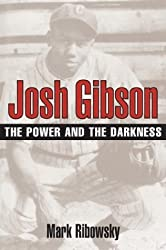 Josh Gibson: THE POWER AND THE DARKNESS by Mark Ribowsky (2004-10-06)