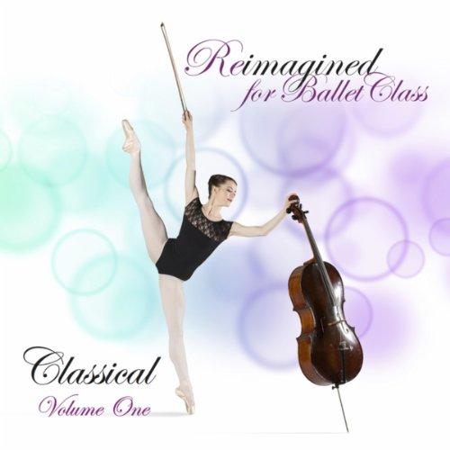Reimagined For Ballet Class, C...