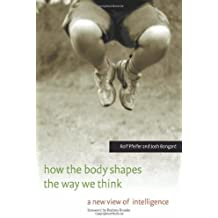 How the Body Shapes the Way We Think: A New View of Intelligence (MIT Press) (English Edition)