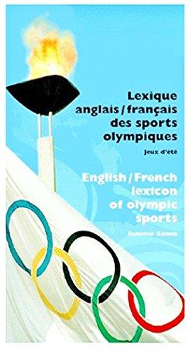 Lexique anglais/français des sports olympiques : Jeux d' été / English/French lexicom of olympic sports : Summer Games