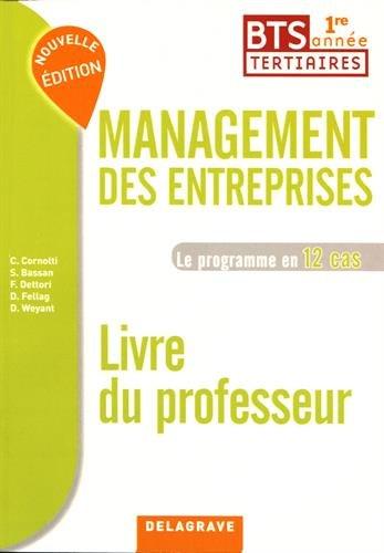 Management des entreprises BTS tertiaires 1re année Le programme en 12 cas : Livre du professeur
