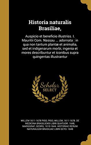 Historia naturalis Brasiliae,: Auspicio et beneficio illustriss. I. Mauritii Com. Nassau ... adornata : in qua non tantum plantæ et animalia, sed et ... et iconibus supra quingentas illustrantur