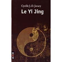 Le Yi Jing : Le grand livre du yin et du yang