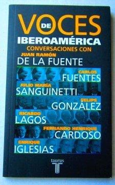 Voces de Iberoamerica: Conversaciones Con Carlos Fuentes, Julio Maria Sanguinetti, Felipe Gonzalez, Ricardo Lagos, Fernando Henrique Cardoso, (Spanish Edition)