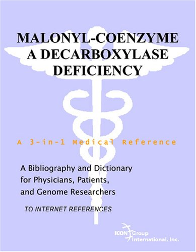 Malonyl-Coenzyme A Decarboxylase Deficiency - A Bibliography and Dictionary for Physicians, Patients, and Genome Researchers