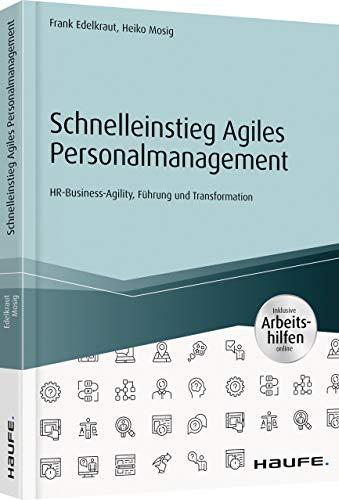 Schnelleinstieg Agiles Personalmanagement - inklusive Arbeitshilfen online: HR-Business-Agility, Führung und Transformation (Haufe Fachbuch)