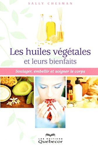 Les huiles végétales et leurs bienfaits par Collectif