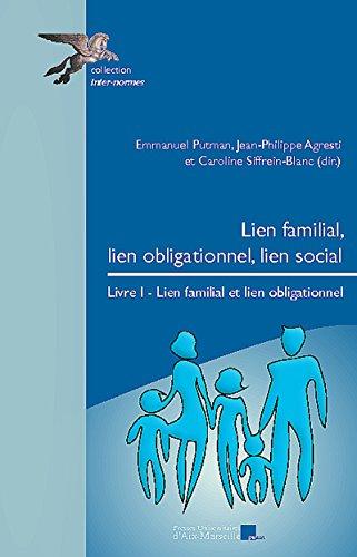 Lien familial, lien obligationnel, lien social. Livre I: Lien familial et lien obligationnel (Inter-normes) par Sous la direction de Emmanuel PUTMAN