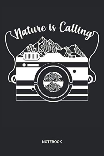 Nature Is Calling Notebook: Nature Is Calling Camera Themed Notebook (6x9 inches) with Blank Pages ideal as a Photography Planning Journal. Perfect as ... and aperture Lovers. Great gift for Kids, Men