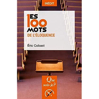 Les 100 mots de l'éloquence (Les 100 mots... t. 4181)