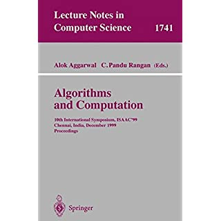 Algorithms and Computations: 10th International Symposium, ISAAC'99, Chennai, India, December 16-18, 1999 Proceedings (Lecture Notes in Computer Science)