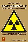 Reaktorunfälle und die Handlungen der Feuerwehr: Ein Analysebericht zu Leipzig, Windscale, Tschernobyl und Fukushima