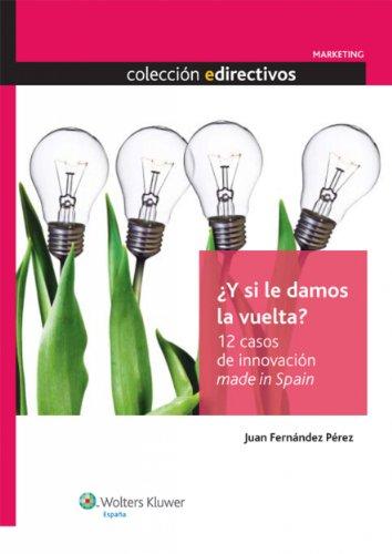 ¿Y si le damos la vuelta? 12 casos de innovación made in Spain (Edirectivos)