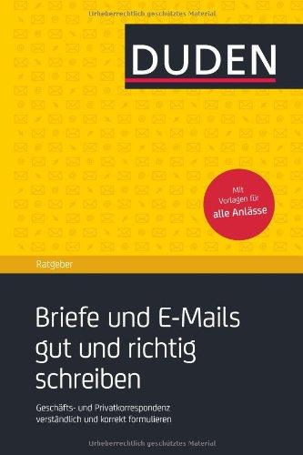 Duden Ratgeber - Briefe und E-Mails gut und richtig schreiben: Geschäftskorrespondenz und private Anschreiben verständlich und korrekt - Bücher Brief