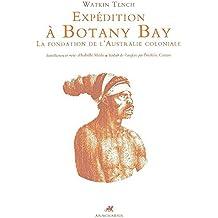 Expédition à Botany Bay: La fondation de l'Australie coloniale