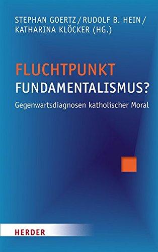 Fluchtpunkt Fundamentalismus?: Gegenwartsdiagnosen katholischer Moral
