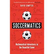 Soccermatics: Mathematical Adventures in the Beautiful Game