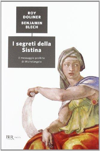 I segreti della Sistina. Il messaggio proibito di Michelangelo. Ediz. illustrata