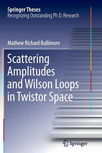 Scattering Amplitudes and Wilson Loops in Twistor Space (Springer Theses)