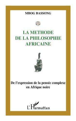 La mthode de la philosophie africaine : De l'expression  la pense complexe en Afrique Noire
