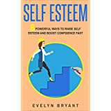 Self Esteem: 8 Powerful Ways To Raise Self Esteem And Boost Confidence Fast (Quick Self Improvement and Daily Motivation) (English Edition)
