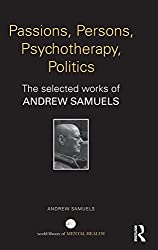 Passions, Persons, Psychotherapy, Politics: The selected works of Andrew Samuels (World Library of Mental Health) by Andrew Samuels (2015-01-05)