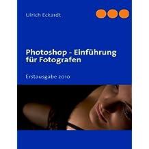 Photoshop Einführung für Fotografen: Erstausgabe 2010