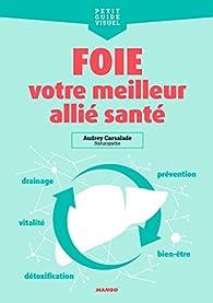 Foie, votre meilleur allié santé : Détox, bien-être, alimentation, drainage, santé... par Audrey Carsalade