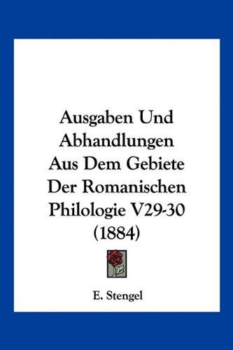 Ausgaben Und Abhandlungen Aus Dem Gebiete Der Romanischen Philologie V29-30 (1884)
