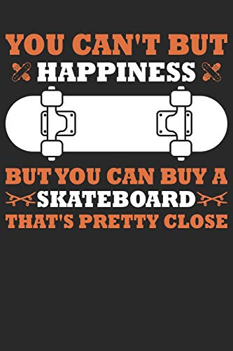 YOU CAN'T BUT HAPPINESS BUT YOU CAN BUY A SKATEBOARD THAT'S PRETTY CLOSE: Notebook | Journal | Diary | 110 Lined Page