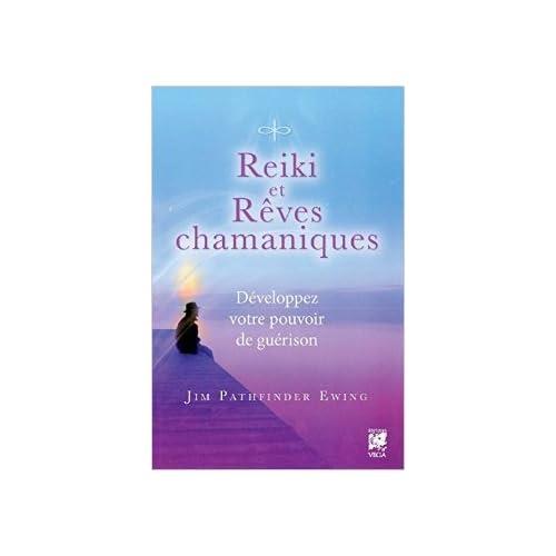 Reiki et rêves chamaniques : Développez votre pouvoir de guérison de Jim Ewing Pathfinder ,André Dommergues (Traduction) ( 20 mai 2014 )
