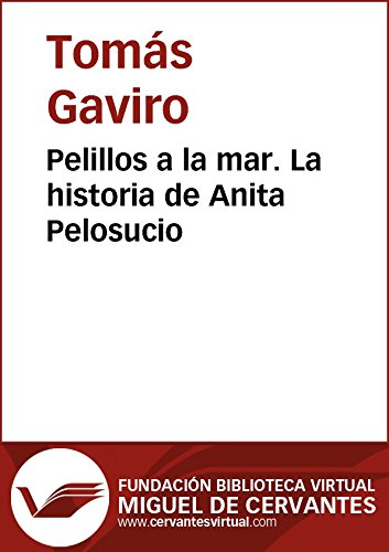 Pelillos a la mar. La historia de Anita Pelosucio (Biblioteca Virtual Miguel de Cervantes) por Tomás Gaviro