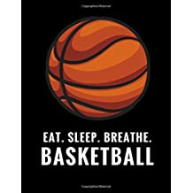 Eat. Sleep. Breathe. Basketball: Composition Notebook for Basketball Fans, 100 Lined Pages, Black (Large, 8.5 x 11 in.) (Basketball Notebook)
